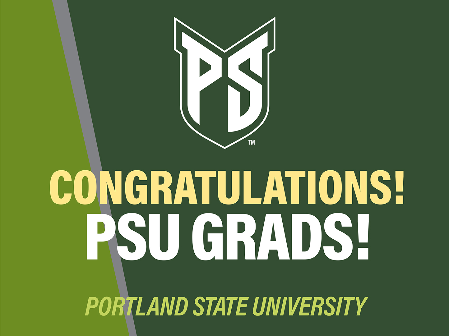 Green yard sign with PSU shield on green background. Congratulations in yellow. PSU GRADS! in white. Portland State University in light green at bottom.